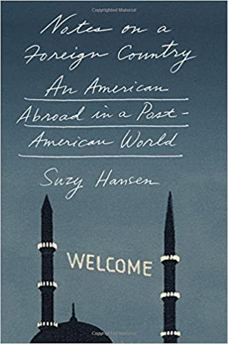 notes on a foreign country an american abroad in a post american  notes on a foreign country an american abroad in a post american world suzy hansen 9780374280048 com books