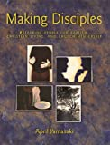 Making Disciples : Preparing People for Baptism, Christian Living, and Church Membership, April Yamasaki, 0836192516