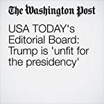 USA TODAY's Editorial Board: Trump is 'unfit for the presidency' |  The Editorial Board