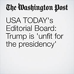 USA TODAY's Editorial Board: Trump is 'unfit for the presidency'