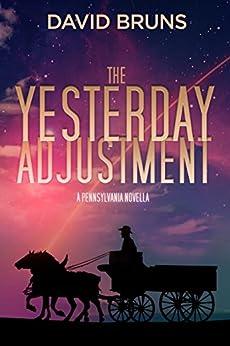 The Yesterday Adjustment: A PENNSYLVANIA Novella by [Bruns, David]