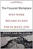 img - for The Fissured Workplace: Why Work Became So Bad for So Many and What Can Be Done to Improve It by Weil, David (2014) Hardcover book / textbook / text book