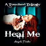 Heal Me : A Touched Trilogy, Book 2 | Angela Fristoe