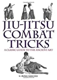 Jiu-Jitsu Combat Tricks: A Classic Guide to the Ancient Art