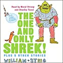 The One and Only SHREK! Plus 5 Other Stories Audiobook by William Steig Narrated by Meryl Streep, Stanley Tucci