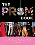 Prom Book: The Only Guide You'll Ever Need