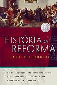 História da reforma: Um dos acontecimentos mais importantes da história do cristianismo em uma narrativa clara