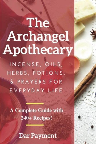 - The Archangel Apothecary: Incense, Oils, Herbs, Potions, & Prayers for Everyday Life