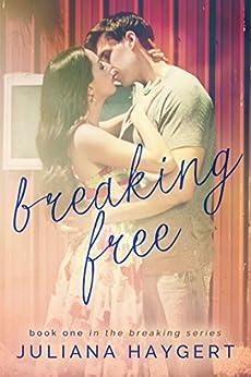 Breaking Free (The Breaking Series Book 1) by [Haygert, Juliana]