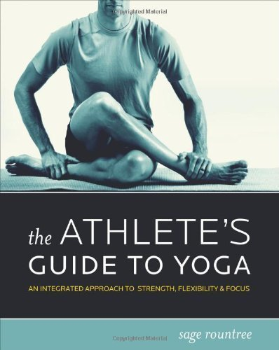 The Athlete's Guide to Yoga: An Integrated Approach to Strength, Flexibility, and Focus by Rountree, Sage published by Velo Press (2008)