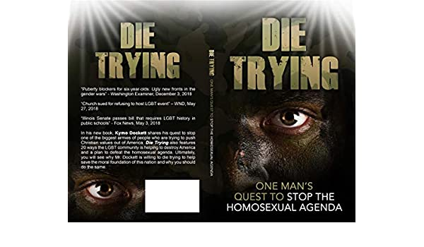 Die Trying: One Mans Quest to Stop the Homosexual Agenda ...