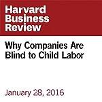 Why Companies Are Blind to Child Labor | Rebecca Walker Reczek,Danny Zane,Julie Irwin
