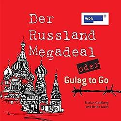 Der Russland-Megadeal oder Gulag to Go