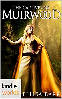 Muirwood: The Captives of Muirwood (Kindle Worlds Novella) by [Barr, Ellisa]