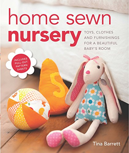 Home Sewn Nursery: Toys, Clothes and Furnishings for a Beautiful Baby's Room