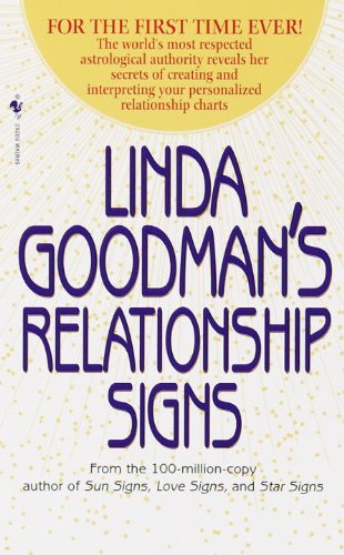Linda Goodman's Relationship Signs: The World's Most Respected Astrological Authority Reveals Her Secrets of Creating and Interpreting Your Personalized Relationship Charts (Growth Chart World)