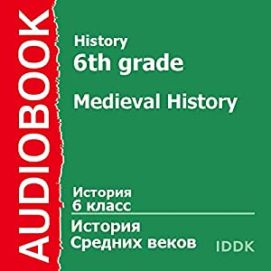 History for 6th Grade: Medieval History [Russian Edition] Audiobook