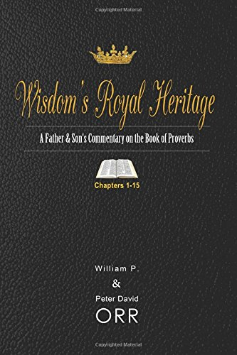 Wisdom's Royal Heritage: A Father & Son's Commentary on the Book of Proverbs: Chapters 1-15 (Volume 1) ebook