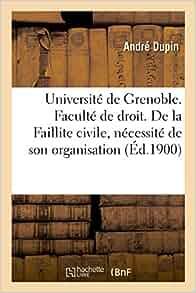 Université de Grenoble. Faculté de Droit. de la Faillite ...