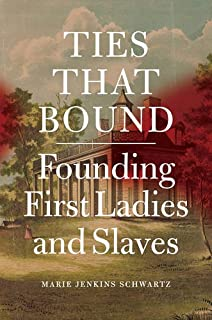 Book Cover: Ties That Bound: Founding First Ladies and Slaves
