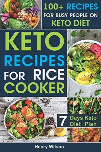 Keto Recipes for Rice cooker: Best Whole Food Ketogenic Rice Cooker Cookbook for Everyone. 7-days Keto Diet Plan for Weight Loss! by Henry Wilson