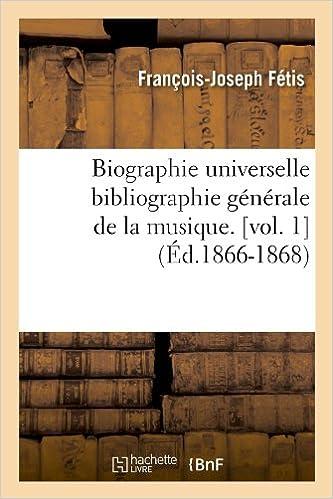 Téléchargement Biographie universelle bibliographie générale de la musique. [vol. 1] (Éd.1866-1868) pdf