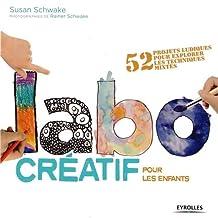 Labo creatif pour les enfants: Written by Susan Schwake, 2014 Edition, Publisher: Eyrolles [Paperback]