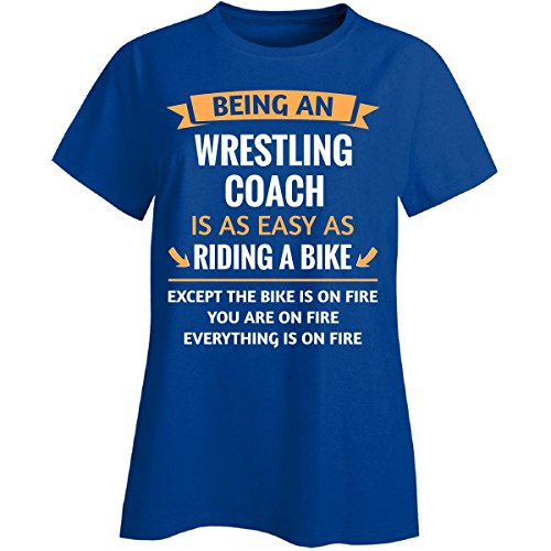 This Gift Rocks ! Being A Wrestling Coach Is Easy - Ladies T-shirt Ladies 2XL Royal by This Gift Rocks !