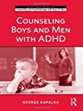 Counseling Boys and Men with ADHD, George Kapalka, 041599344X
