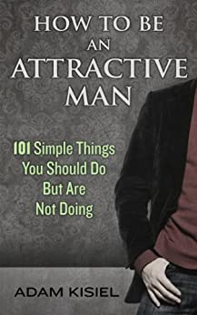 How to be an Attractive Man by [Kisiel, Adam]