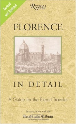 Florence In Detail Revised and Updated Edition: A Guide for the Expert Traveler