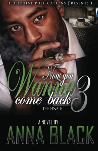 Books : Now You Wanna Come Back 3: The Finale by Anna Black (2013-04-23)