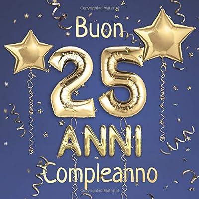 Top Buon Compleanno 25 Anni: Il libro d'oro dei miei 25 anni - 21x21cm EB92