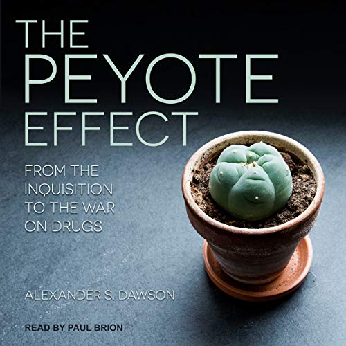 The Peyote Effect: From the Inquisition to the War on Drugs by Tantor Audio