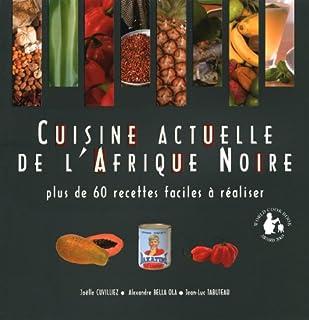 Cuisine actuelle de l'Afrique noire : plus de 60 recettes faciles à réaliser, Bella Ola, Alexandre