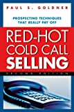 Red-Hot Cold Call Selling, Paul S. Goldner, 0814473482