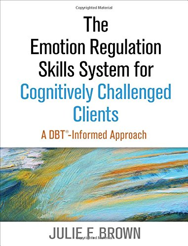 The Emotion Regulation Skills System for Cognitively Challenged Clients: A DBT -Informed Approach