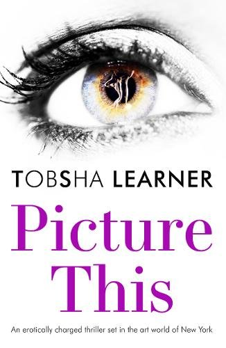 Download Picture This: An Erotically Charged Thriller Set in the Art World of New York ebook