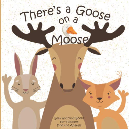 There's a Goose on a Moose Seek and Find Books for Toddlers Find the Animals: Hidden Picture Activity Book for Toddlers