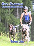 Dog Scooter - the Sport for Dogs Who Love to Run, Daphne B. Lewis, 1411657063