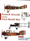 French Aircraft of the First World War, James J. Davilla and Arthur M. Soltan, 0963711040
