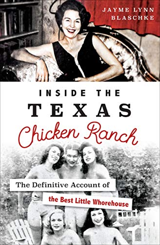Inside the Texas Chicken Ranch: The Definitive Account of the Best Little Whorehouse (Texas Best Ranch Girl)