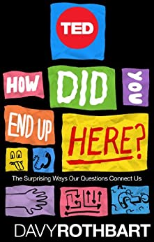 How Did You End Up Here?: The Surprising Ways Our Questions Connect Us (TED Books Book 30) by [Rothbart, Davy]