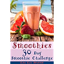 Smoothies: 30 Day Smoothie Challenge (Smoothie Recipes, Smoothies For Weight Loss, Zero Belly Smoothies, Smoothie Diet, Smoothie Cookbook Book 1)
