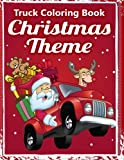 Truck Coloring Book:: Christmas Truck Books: Truck Coloring Books for Boys, Truck Books, Little Blue Cars, Truck Books for Toddler, Truck Coloring ... Adults and Children of All Ages (Volume 4)