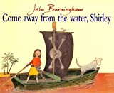 Come Away from the Water, Shirley, John Burningham, 009989940X