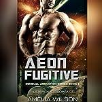 Aeon Fugitive: Alien Menage Romance: Sensual Abduction Series, Book 2 | Amelia Wilson