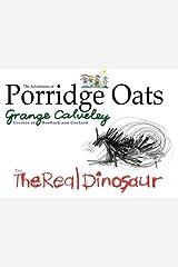 The Adventures of Porridge Oats: The Real Dinosaur (Volume 6) Paperback