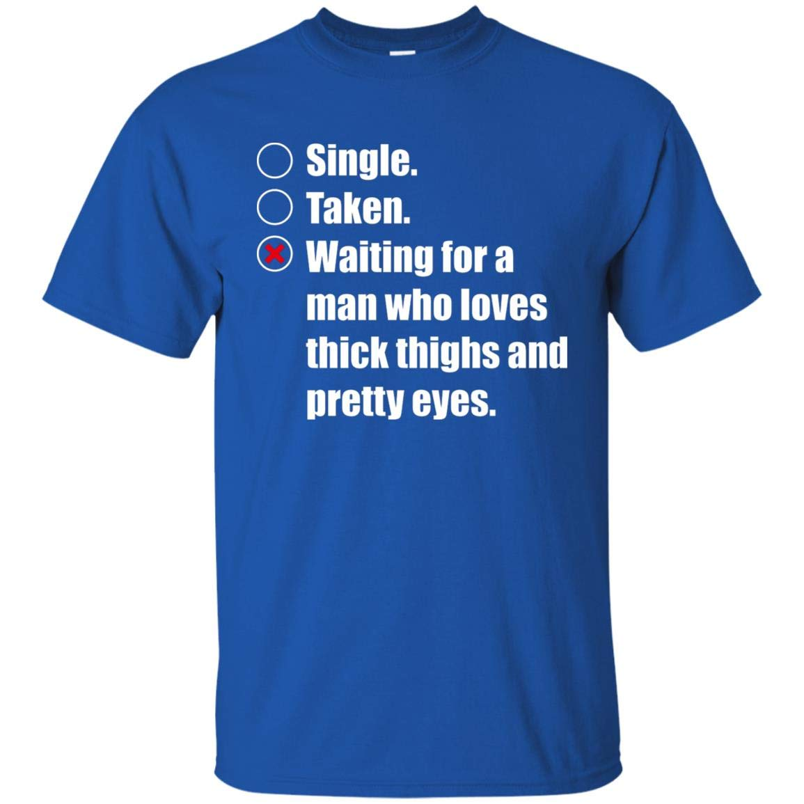 Waiting For A Man Who Loves Thick Thighs And Pretty Eyes T Shirt Tee