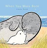 When You Were Born (Emma Dodd's Love You Books)